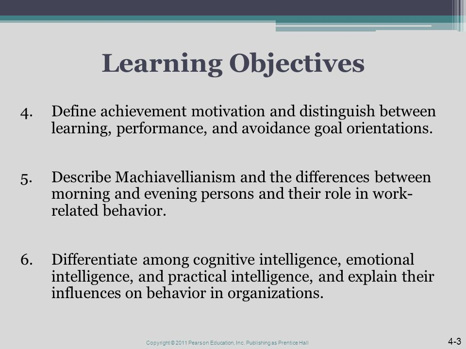 Learning Objectives 4.Define achievement motivation and distinguish between learning, performance, and avoidance goal orientations.