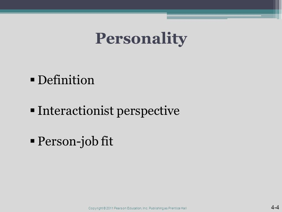 Personality  Definition  Interactionist perspective  Person-job fit Copyright © 2011 Pearson Education, Inc.