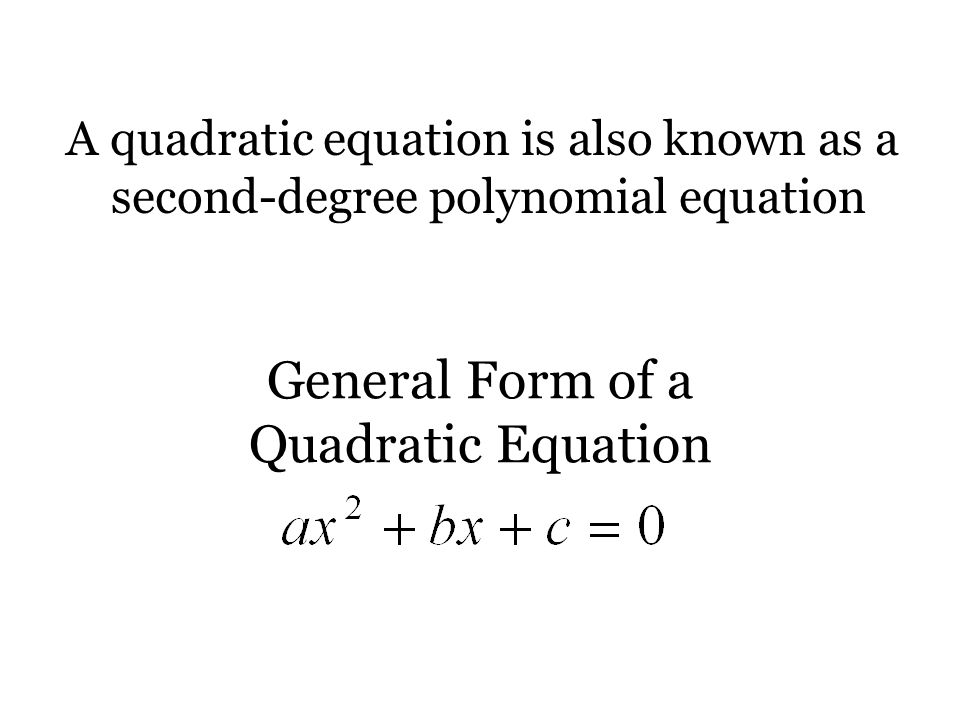 1.4 Quadratic Equations. General Form of a Quadratic Equation A ...