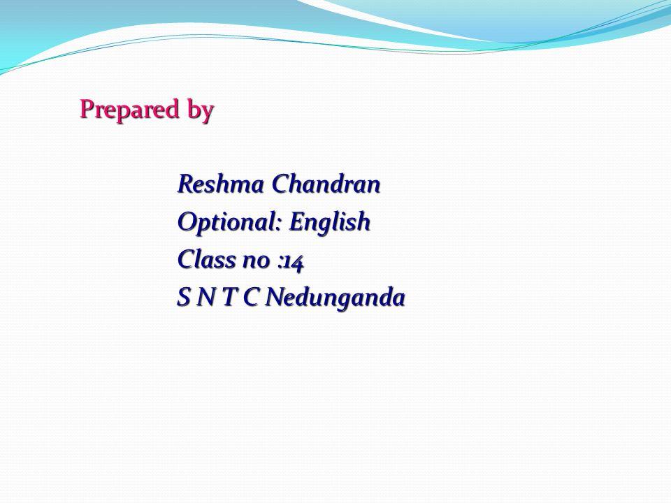 P repared by Reshma Chandran Optional: English Class no :14 S N T C Nedunganda