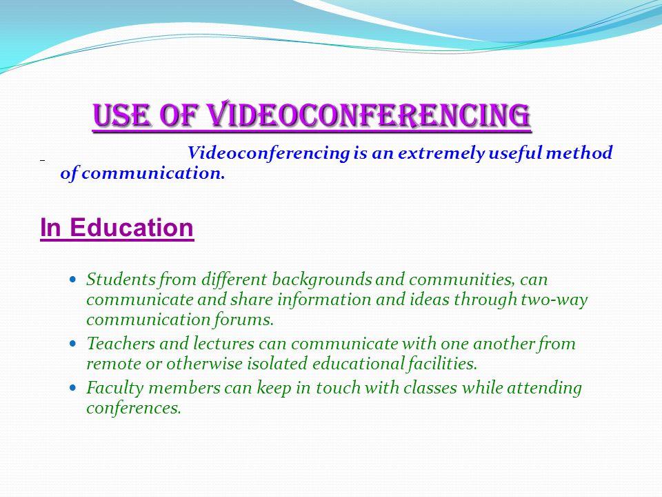 U se of Videoconferencing Videoconferencing is an extremely useful method of communication.