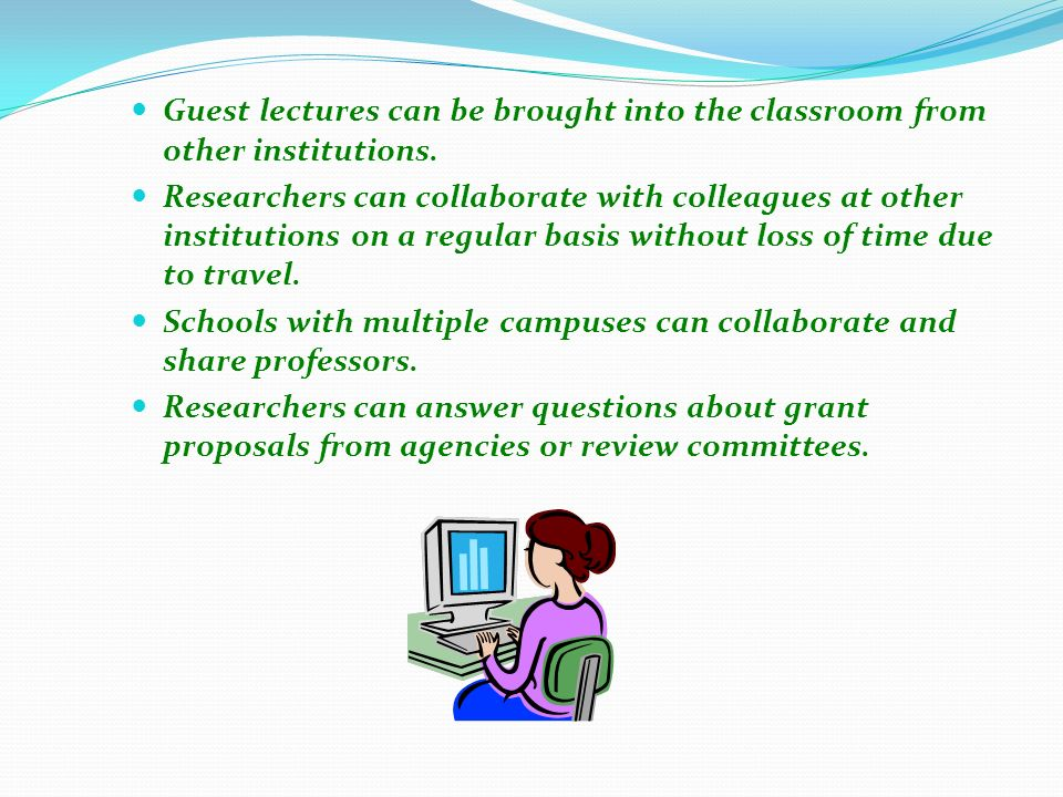 Guest lectures can be brought into the classroom from other institutions.