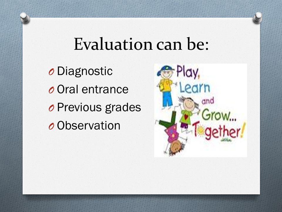 Evaluation can be: O Diagnostic O Oral entrance O Previous grades O Observation