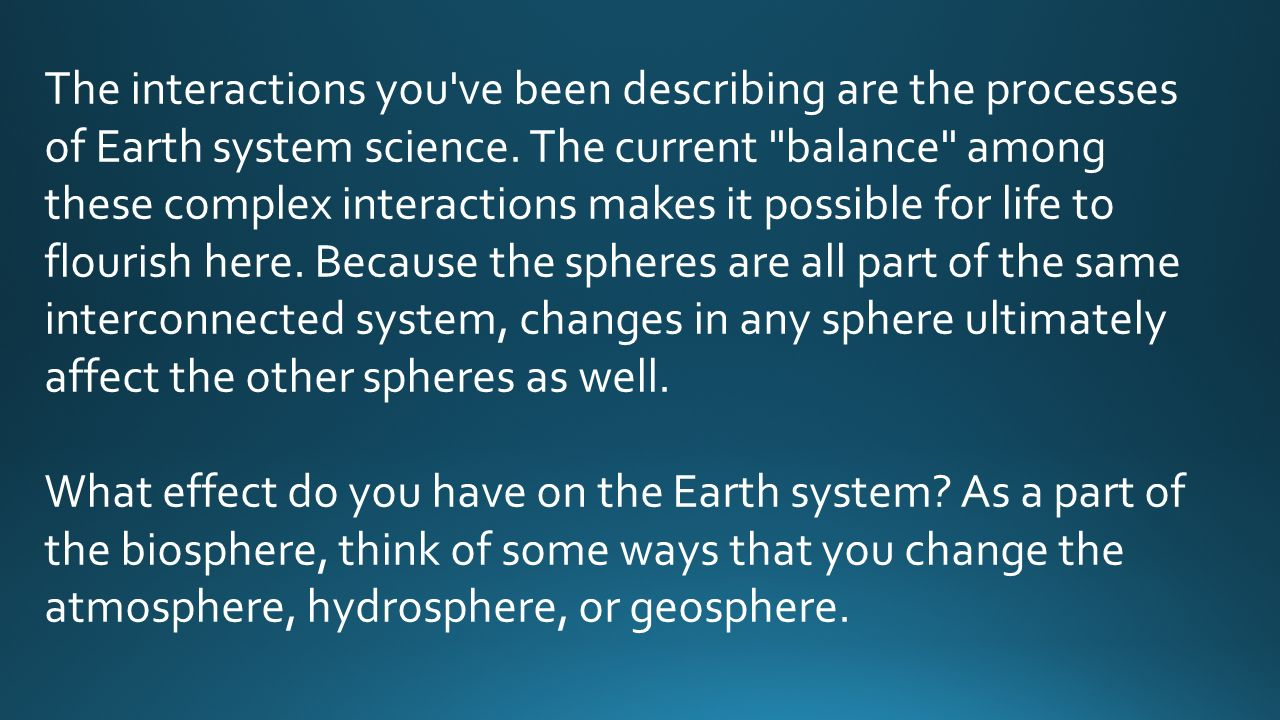 The interactions you ve been describing are the processes of Earth system science.