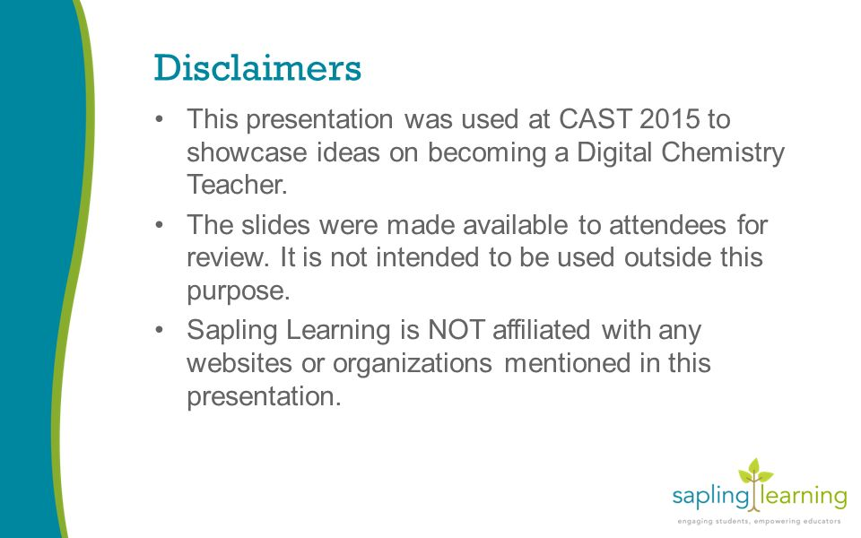 Disclaimers This presentation was used at CAST 2015 to showcase ideas on becoming a Digital Chemistry Teacher.