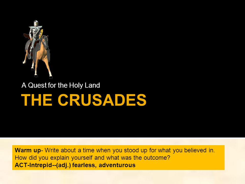THE CRUSADES A Quest for the Holy Land Warm up- Write about a time when you stood up for what you believed in.