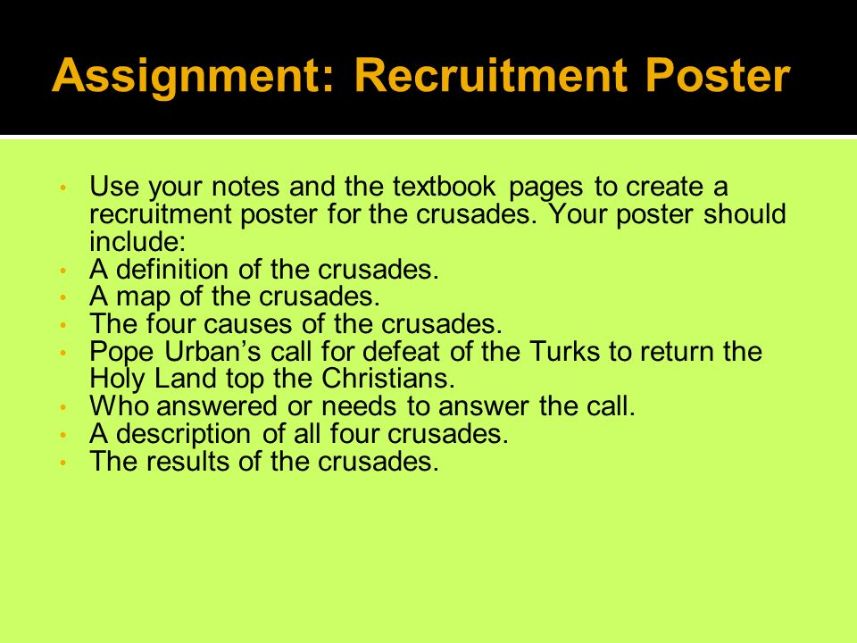 Assignment: Recruitment Poster Use your notes and the textbook pages to create a recruitment poster for the crusades.