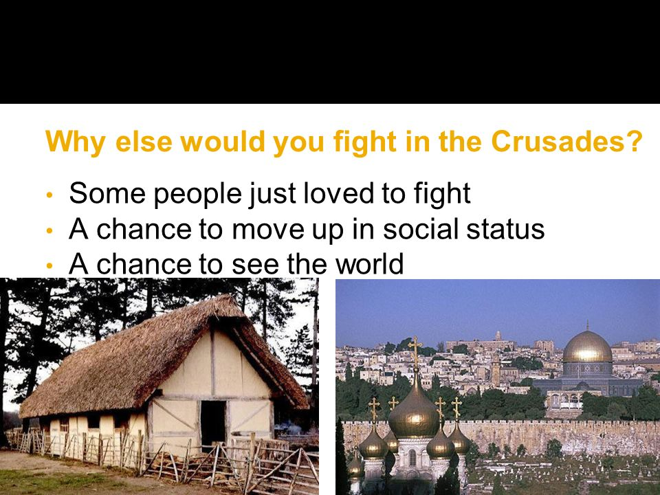Why else would you fight in the Crusades.