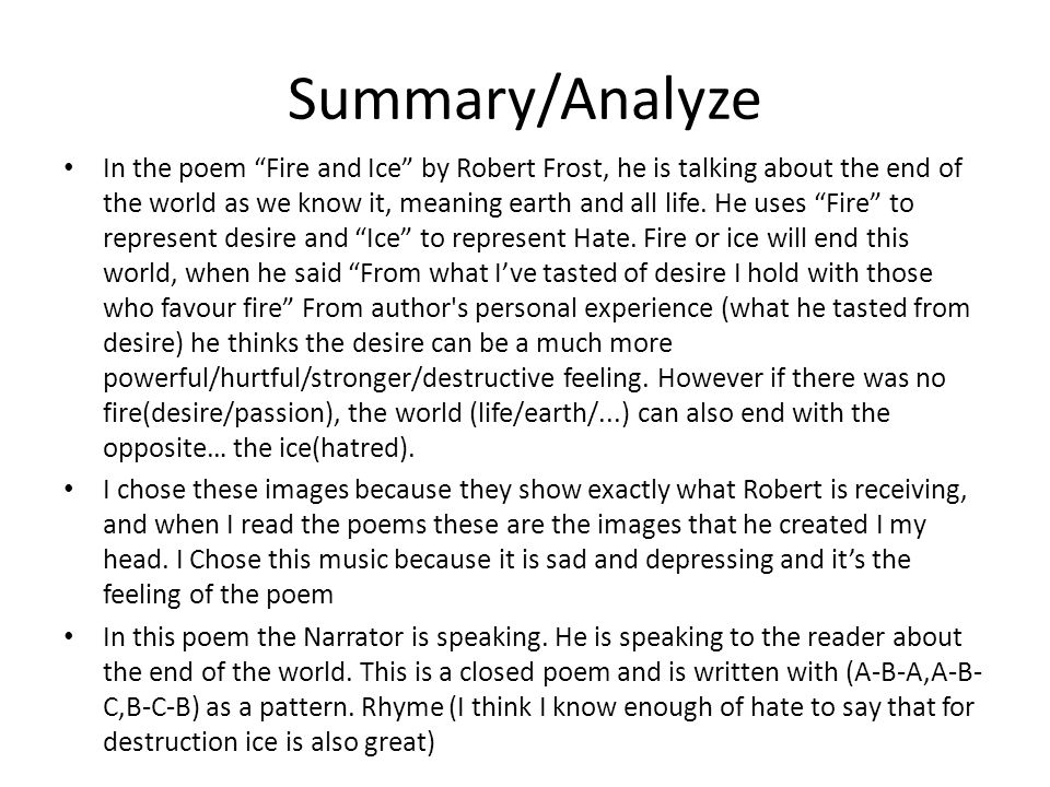 an analysis of fire and ice by robert frost This poem analysis of fire and ice by robert frost doesn't just give you the information, it shows you how to do your own analysis step by step read my example and then do your own.