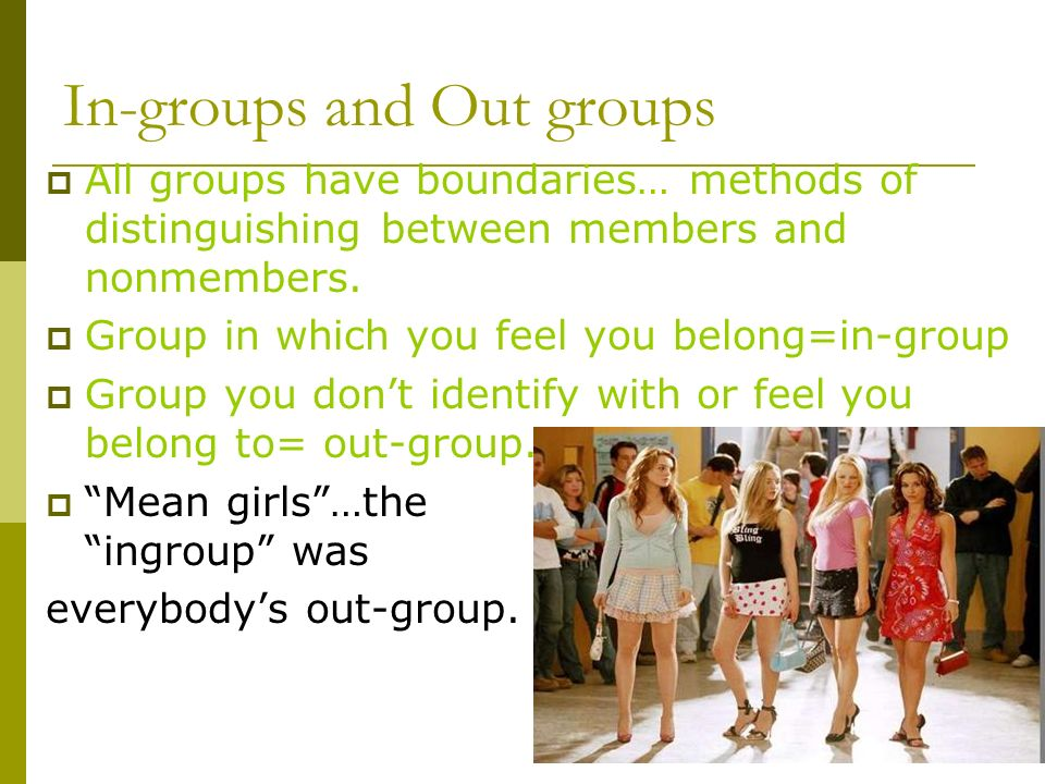 In-groups and Out groups  All groups have boundaries… methods of distinguishing between members and nonmembers.