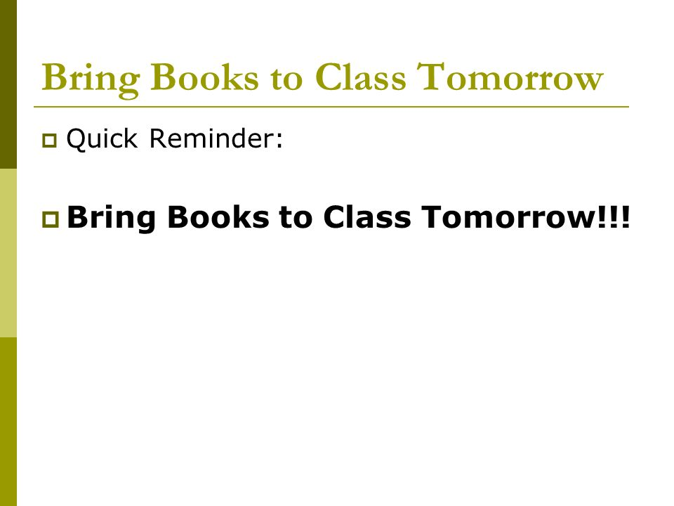 Bring Books to Class Tomorrow  Quick Reminder:  Bring Books to Class Tomorrow!!!