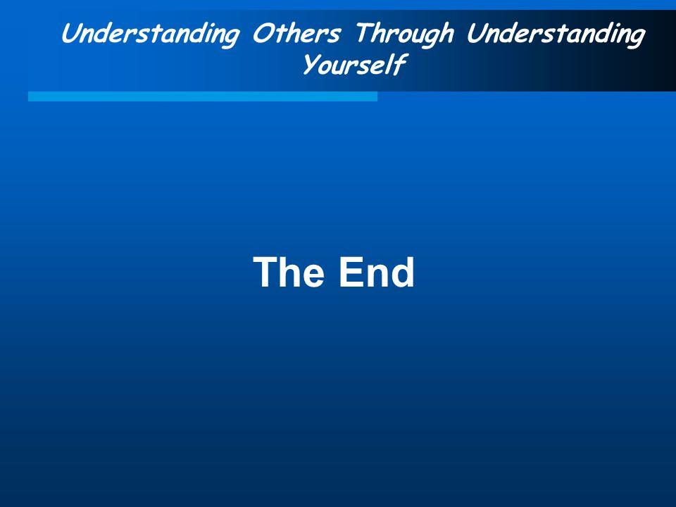 Understanding Others Through Understanding Yourself The End