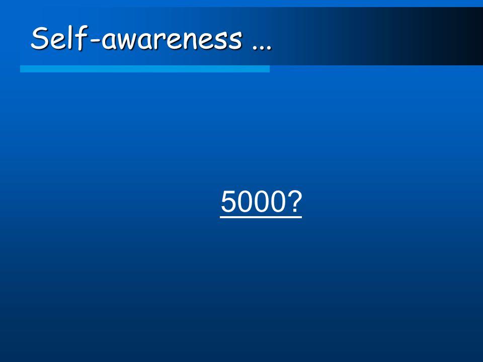 Self-awareness... 5000