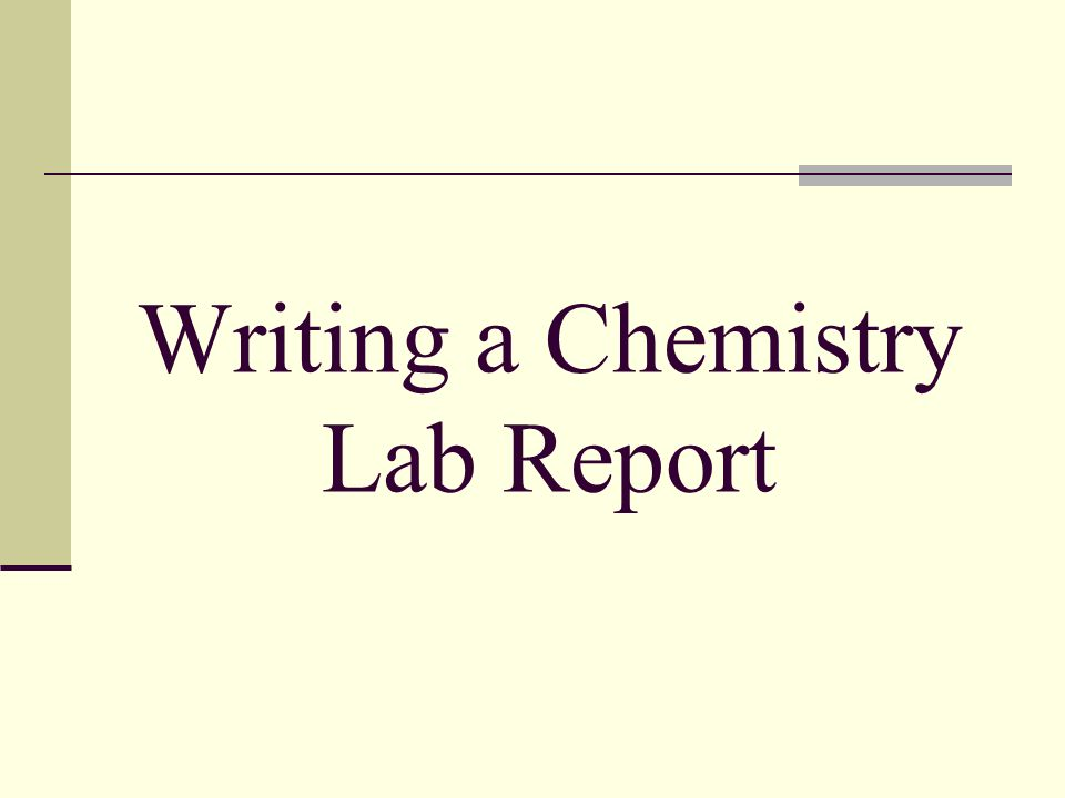 Writing A Chemistry Lab Report To Be Done Before Lab  Ppt Download