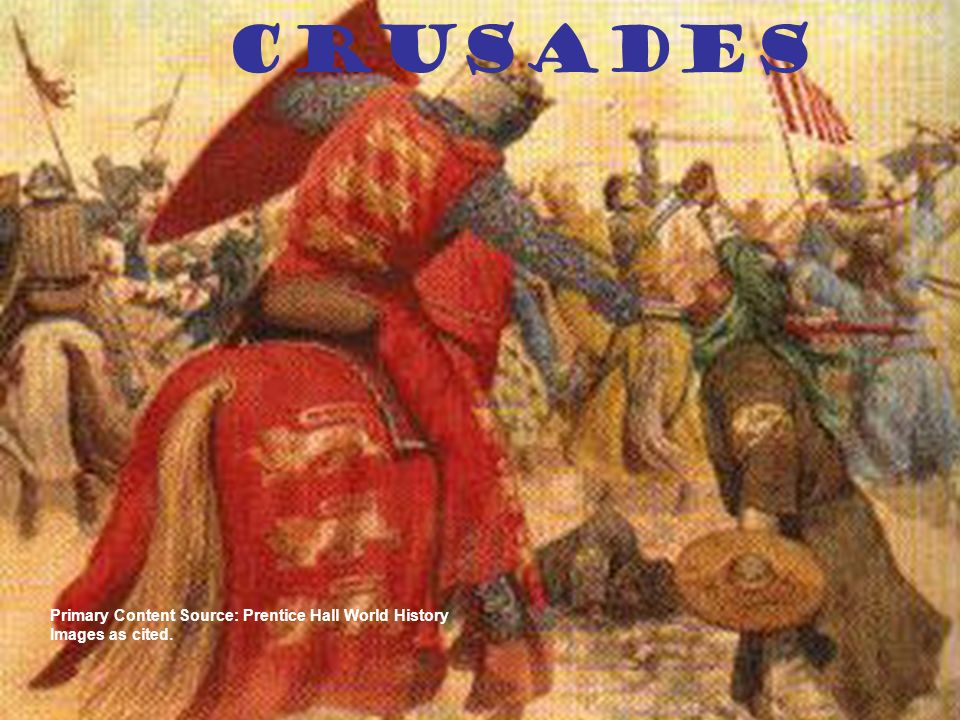 Primary Content Source: Prentice Hall World History Images as cited. Crusades