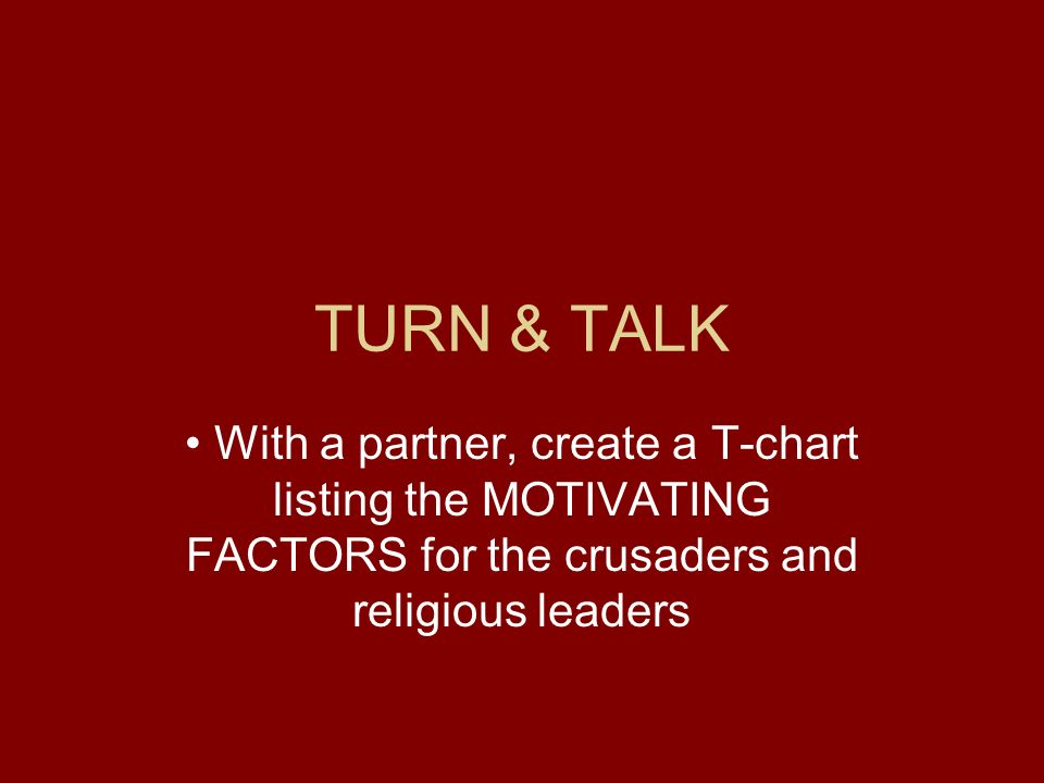 TURN & TALK With a partner, create a T-chart listing the MOTIVATING FACTORS for the crusaders and religious leaders