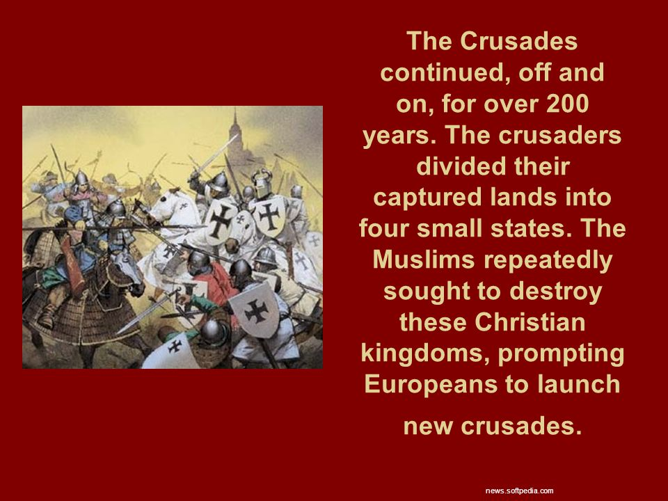 The Crusades continued, off and on, for over 200 years.
