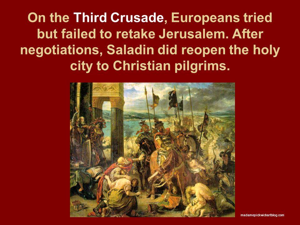 On the Third Crusade, Europeans tried but failed to retake Jerusalem.