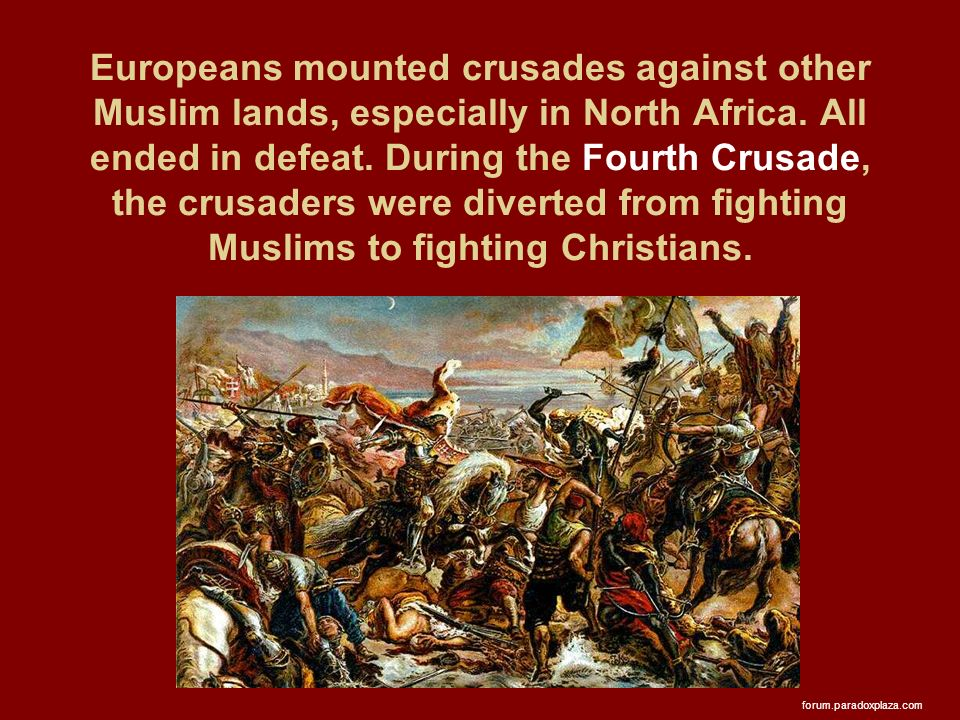 Europeans mounted crusades against other Muslim lands, especially in North Africa.