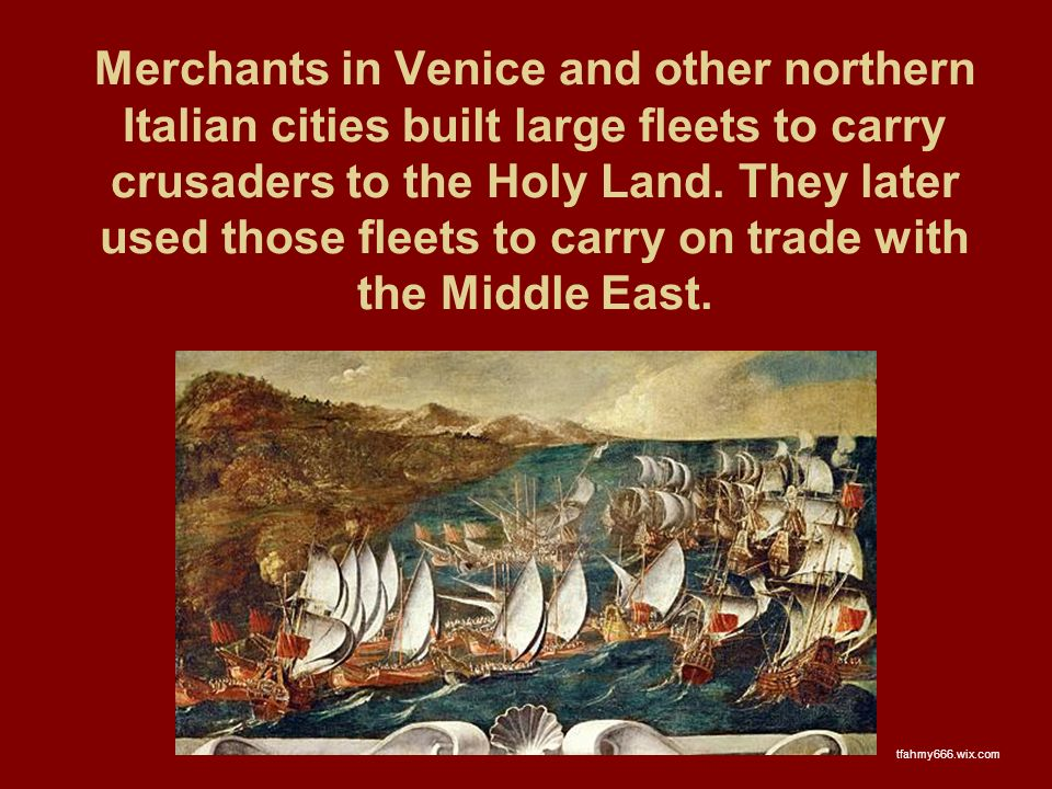 Merchants in Venice and other northern Italian cities built large fleets to carry crusaders to the Holy Land.