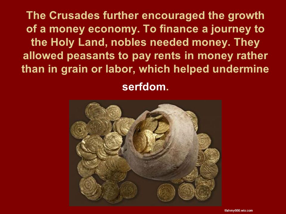 The Crusades further encouraged the growth of a money economy.