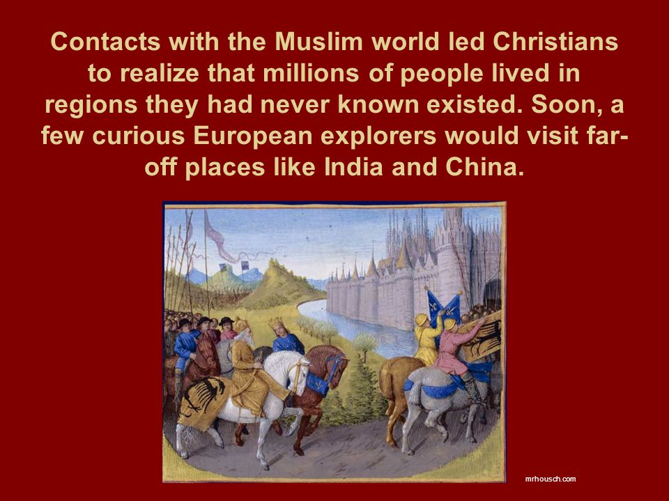 Contacts with the Muslim world led Christians to realize that millions of people lived in regions they had never known existed.