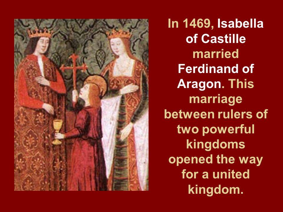 In 1469, Isabella of Castille married Ferdinand of Aragon.