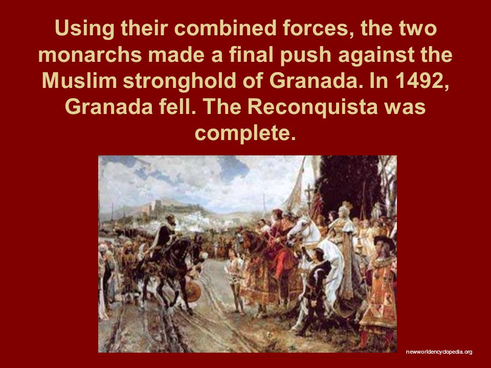 Using their combined forces, the two monarchs made a final push against the Muslim stronghold of Granada.