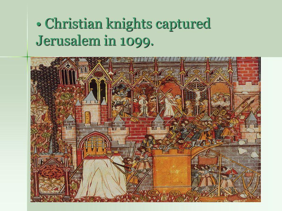 Christian knights captured Jerusalem in 1099. Christian knights captured Jerusalem in 1099.