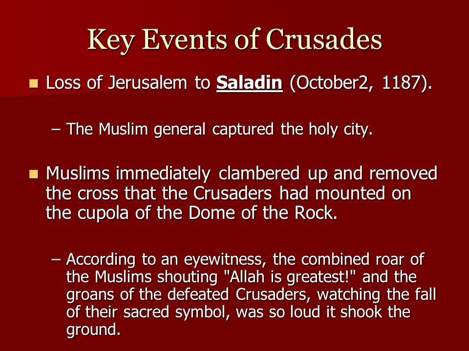Key Events of Crusades Loss of Jerusalem to Saladin (October2, 1187).