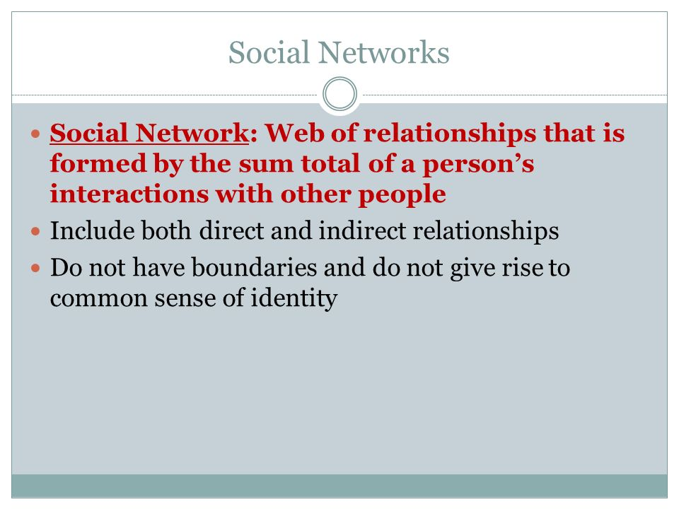 Social Networks Social Network: Web of relationships that is formed by the sum total of a person's interactions with other people Include both direct