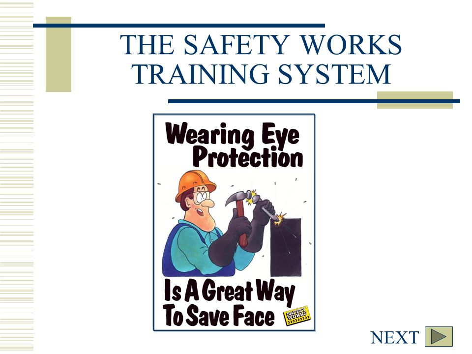 NEXT BACK THE SAFETY WORKS TRAINING SYSTEM. NEXT BACK Here's a new ...
