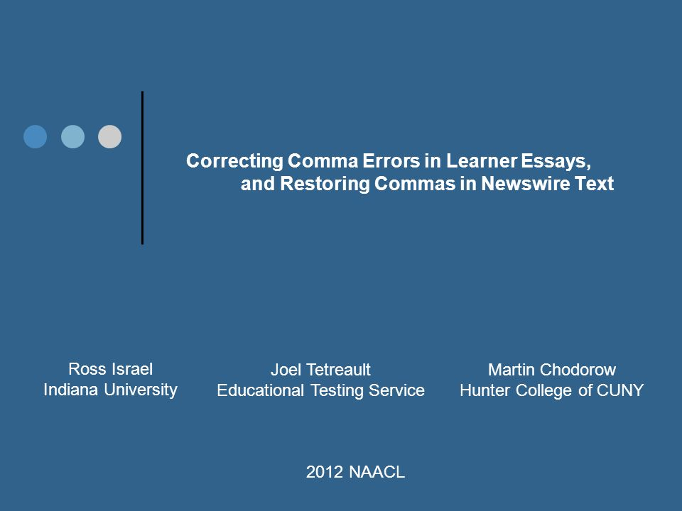 correcting comma errors in learner essays and restoring commas in  1 correcting comma errors in learner essays and restoring commas in newswire text ross na university joel tetreault educational testing service