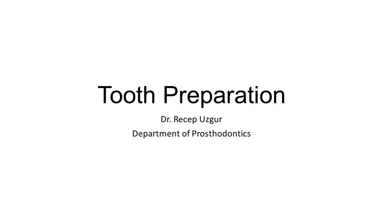 Tooth Preparation Dr. Recep Uzgur Department of Prosthodontics