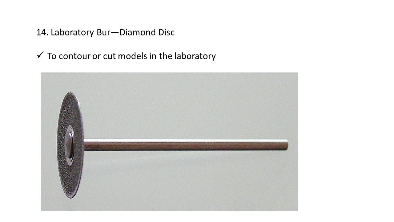 14. Laboratory Bur—Diamond Disc To contour or cut models in the laboratory