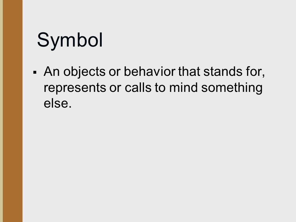 Symbol  An objects or behavior that stands for, represents or calls to mind something else.