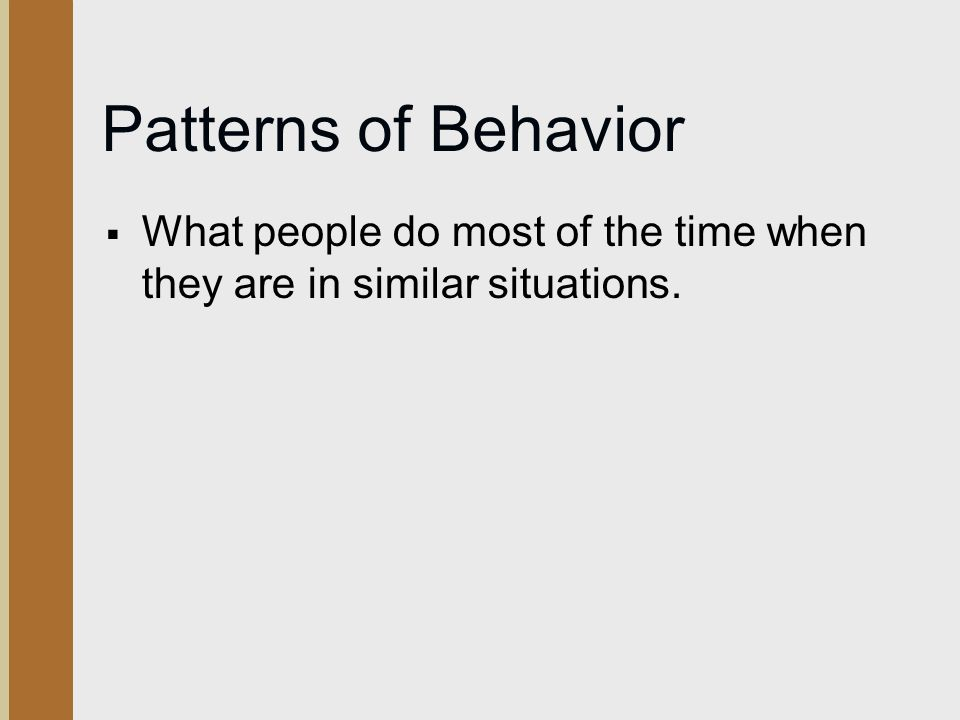 Patterns of Behavior  What people do most of the time when they are in similar situations.