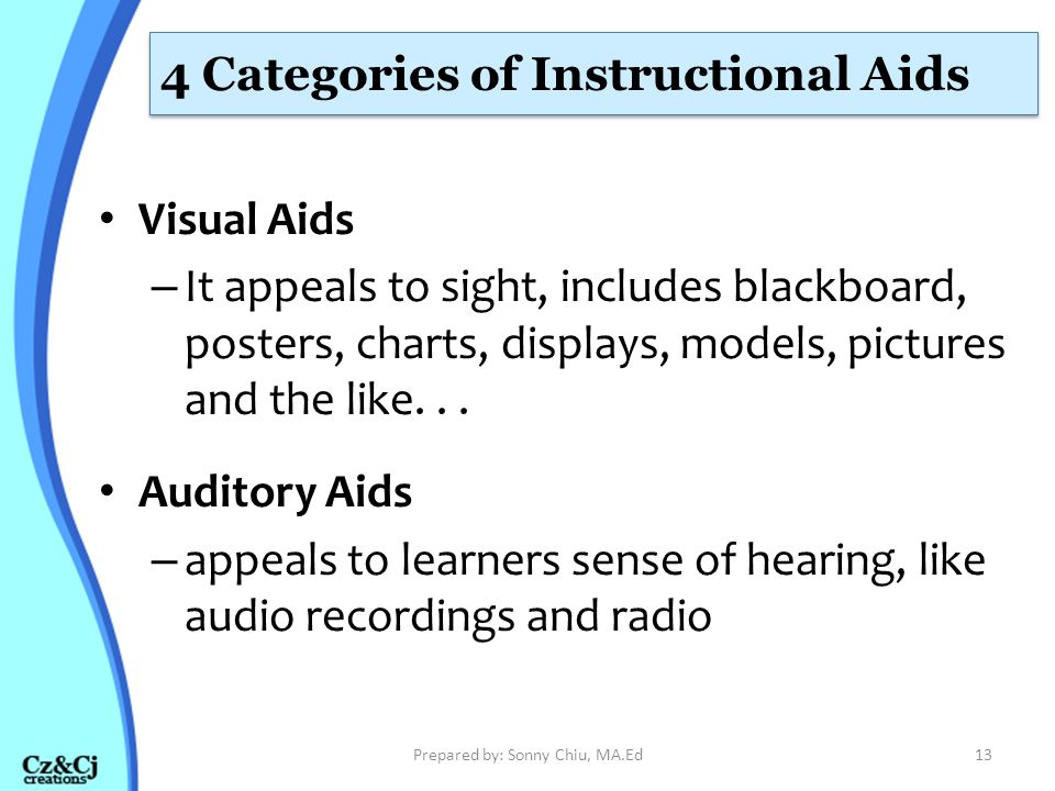 Audio-Visual Aids – appeal to both hearing and seeing.