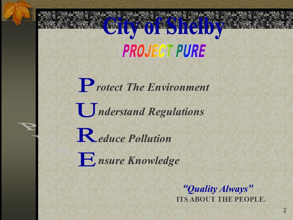 2 rotect The Environment nderstand Regulations educe Pollution nsure Knowledge Quality Always ITS ABOUT THE PEOPLE.