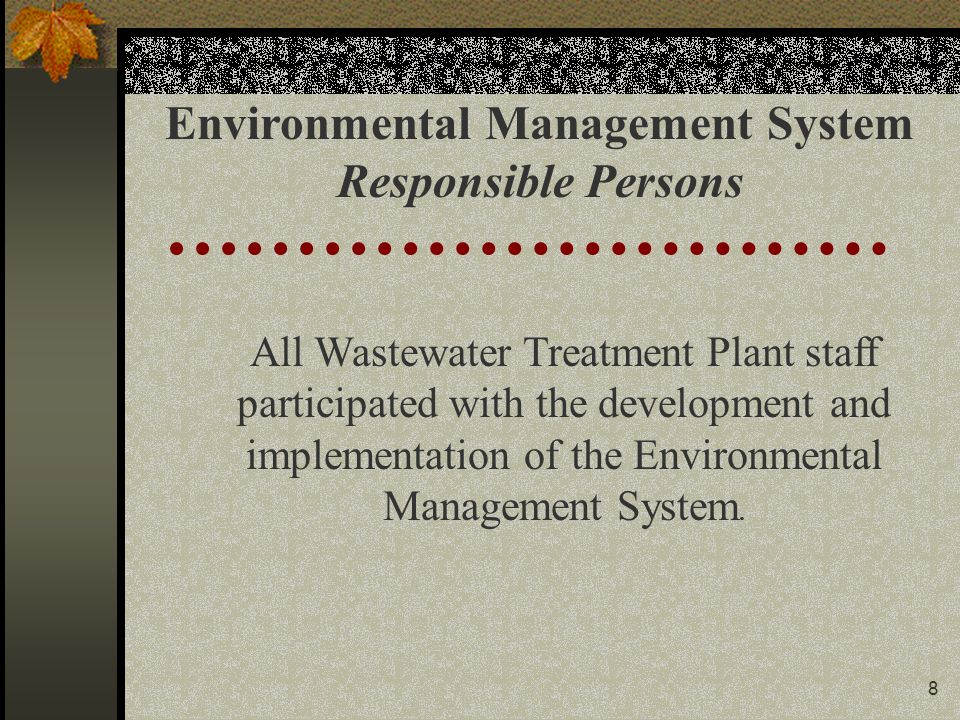 8 All Wastewater Treatment Plant staff participated with the development and implementation of the Environmental Management System.
