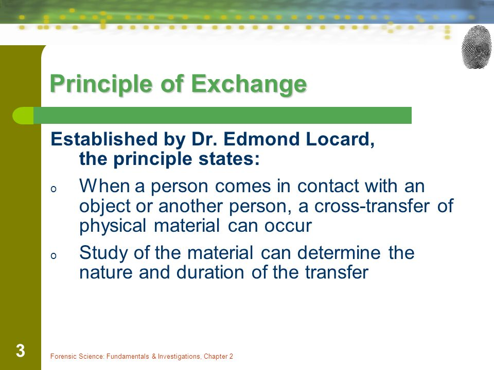 Forensic Science: Fundamentals & Investigations, Chapter 2 3 Principle of Exchange Established by Dr.