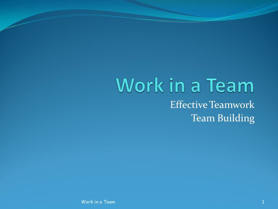 Effective Teamwork Team Building Work in a Team1