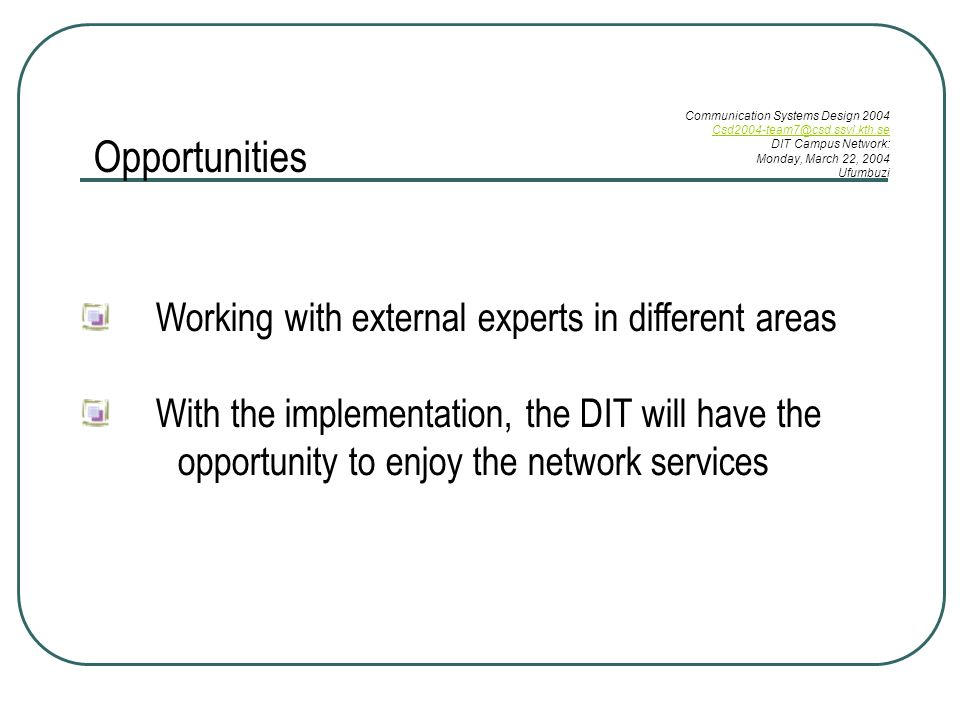 Working with external experts in different areas With the implementation, the DIT will have the opportunity to enjoy the network services Opportunities Communication Systems Design 2004 DIT Campus Network: Monday, March 22, 2004 Ufumbuzi
