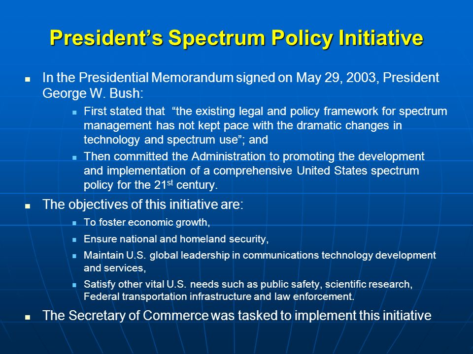 President's Spectrum Policy Initiative In the Presidential Memorandum signed on May 29, 2003, President George W.