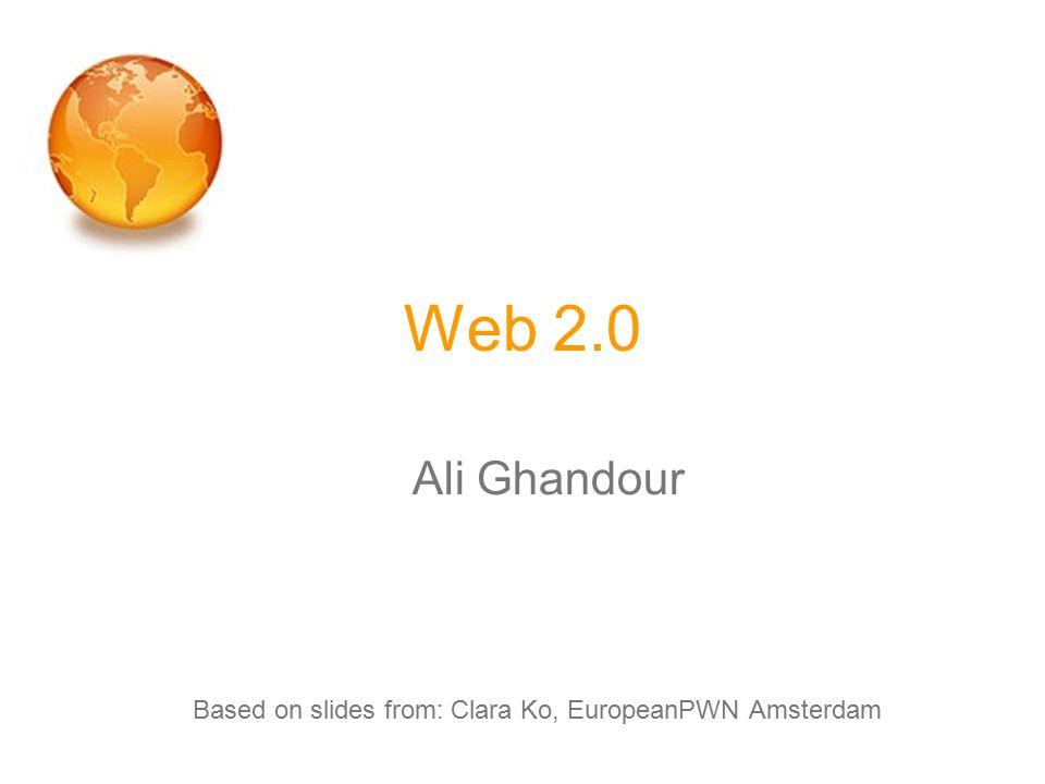 Web 2.0 Ali Ghandour Based on slides from: Clara Ko, EuropeanPWN Amsterdam