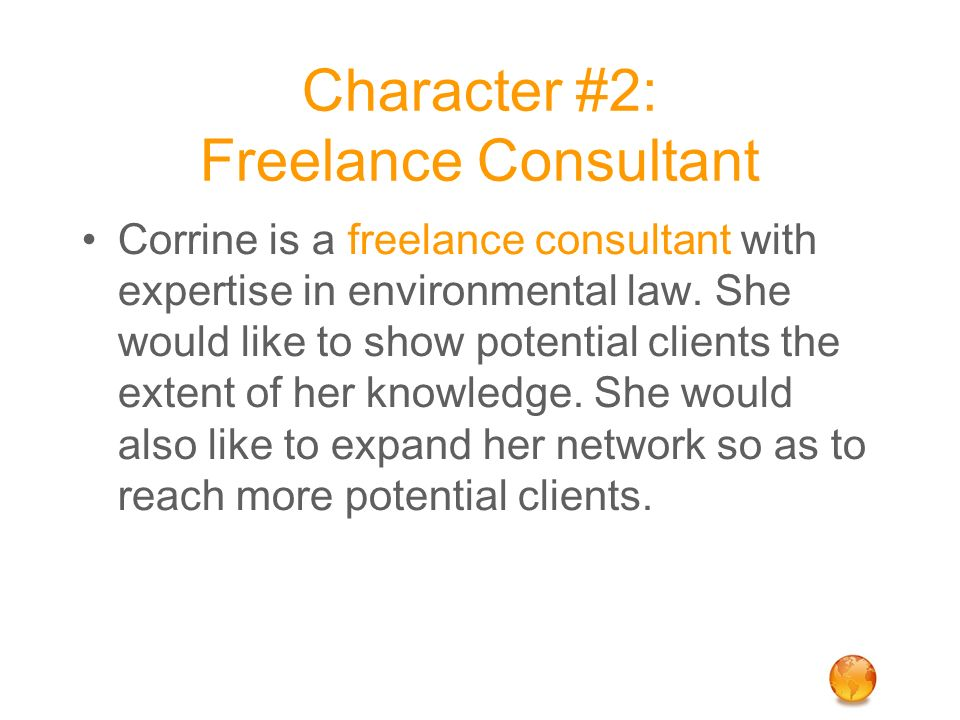 Character #2: Freelance Consultant Corrine is a freelance consultant with expertise in environmental law. She would like to show potential clients the