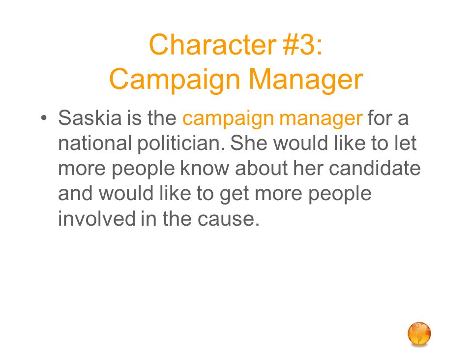 Character #3: Campaign Manager Saskia is the campaign manager for a national politician.
