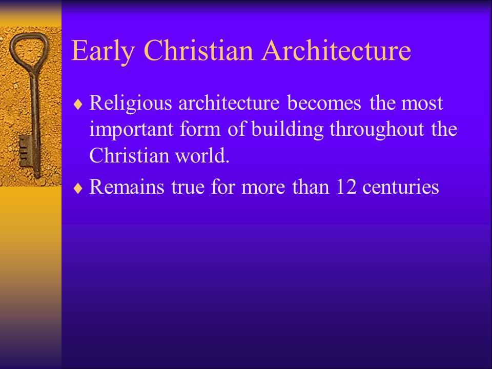 Early Christian Architecture  Religious architecture becomes the most important form of building throughout the Christian world.