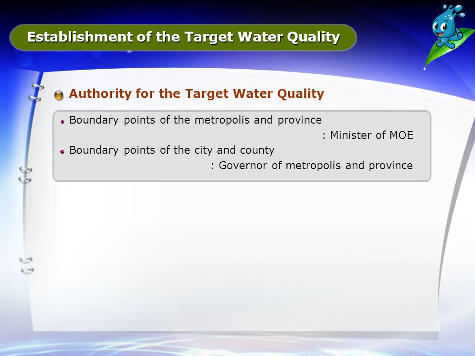 Authority for the Target Water Quality Boundary points of the metropolis and province : Minister of MOE Boundary points of the city and county : Governor of metropolis and province Establishment of the Target Water Quality