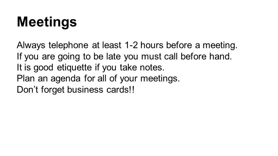 Meetings Always telephone at least 1-2 hours before a meeting.